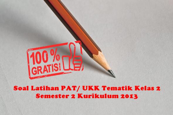 Soal Latihan PAT/ UKK Tematik Kelas 2 Semester 2 Kurikulum 2013