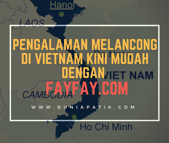 PENGALAMAN MELANCONG DI VIETNAM KINI MUDAH DENGAN FAYFAY.COM