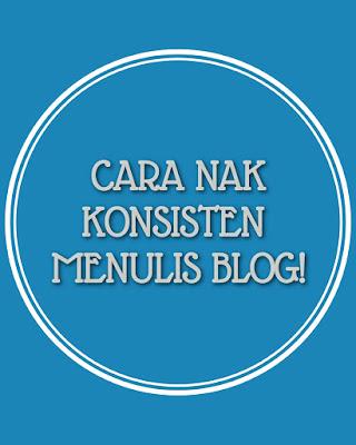 Cara Nak Buat Blog Dengan Konsisten