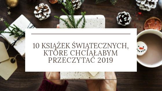 10 książek świątecznych, które chciałabym przeczytać 2019