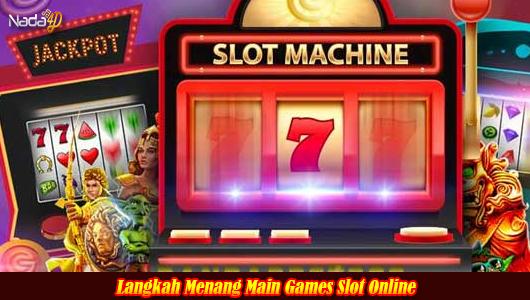Langkah Menang Main Games Slot Online