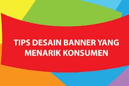 Tips Membuat Desain Banner yang Menarik Konsumen
