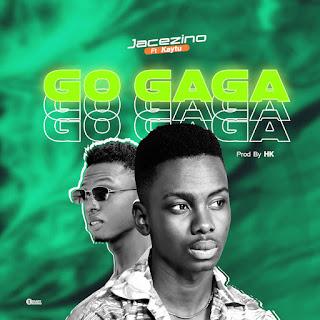[Music] Jacezino ft Kaytu - Go Gaga (Prod By Hk)