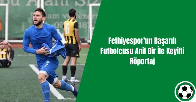 Fethiyespor'un Başarılı Futbolcusu Anil Gir İle Keyifli Röportaj