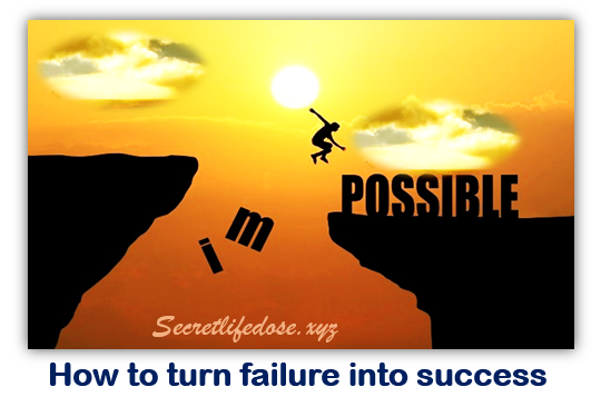 How to turn failure into success,Ways to Success in Life, How To Achieve Goals,secret life dose