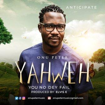 New Music: Onu Peter - 'Yahweh, You No Dey Fail' || @onupetermusic