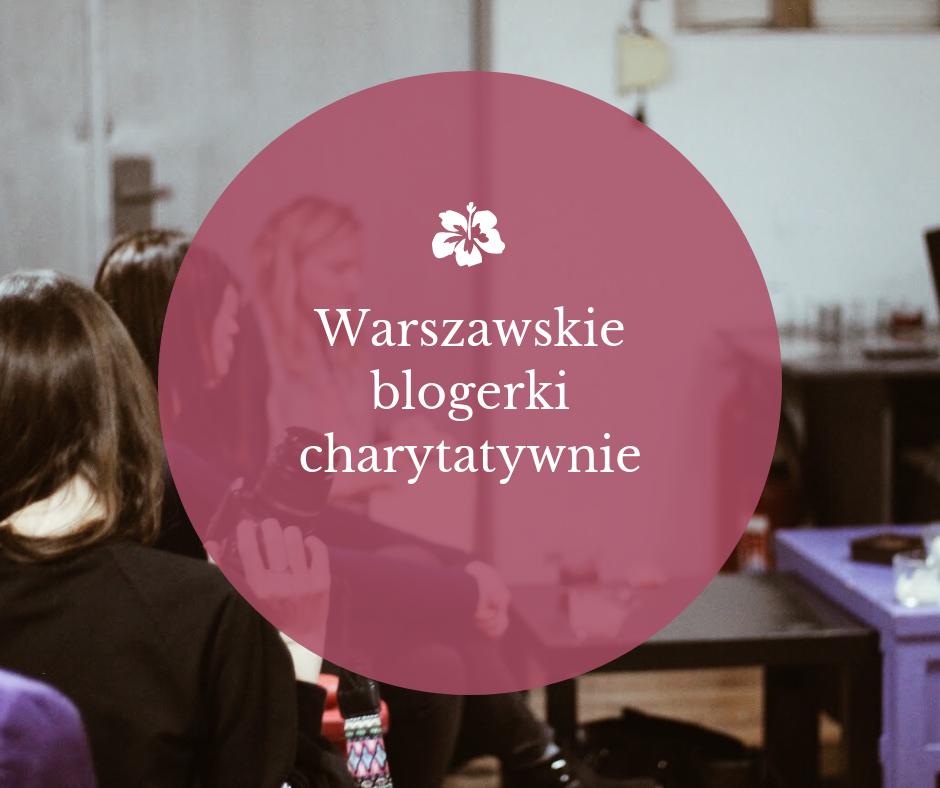 Warszawskie blogerki charytatywnie