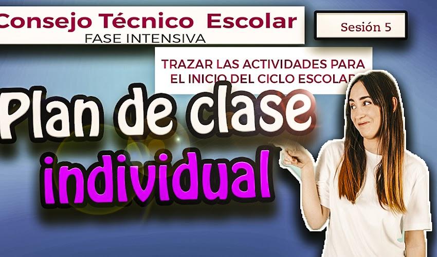 En esta quinta sesión de Fase Intensiva   Consejo Técnico Escolar 2019 - 2020   Plan de clases individual