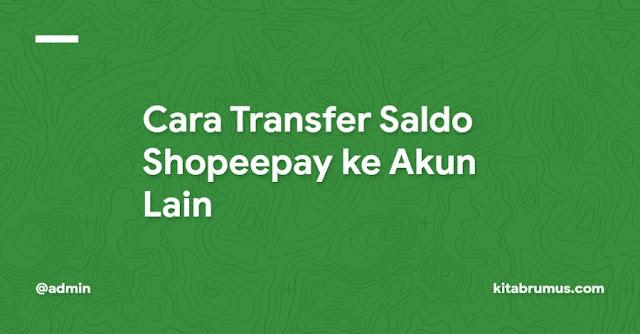 Cara Transfer Saldo Shopeepay ke Akun Lain