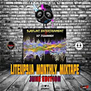 {Mixtape - MP3} Liteup9ja X DJ Johnnex - Monthly Mixtape (June Edition 2020)