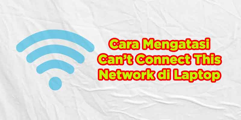 cara mengatasi can't connect this network