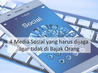 4 Media Sosial yang harus dijaga agar tidak di Bajak Orang