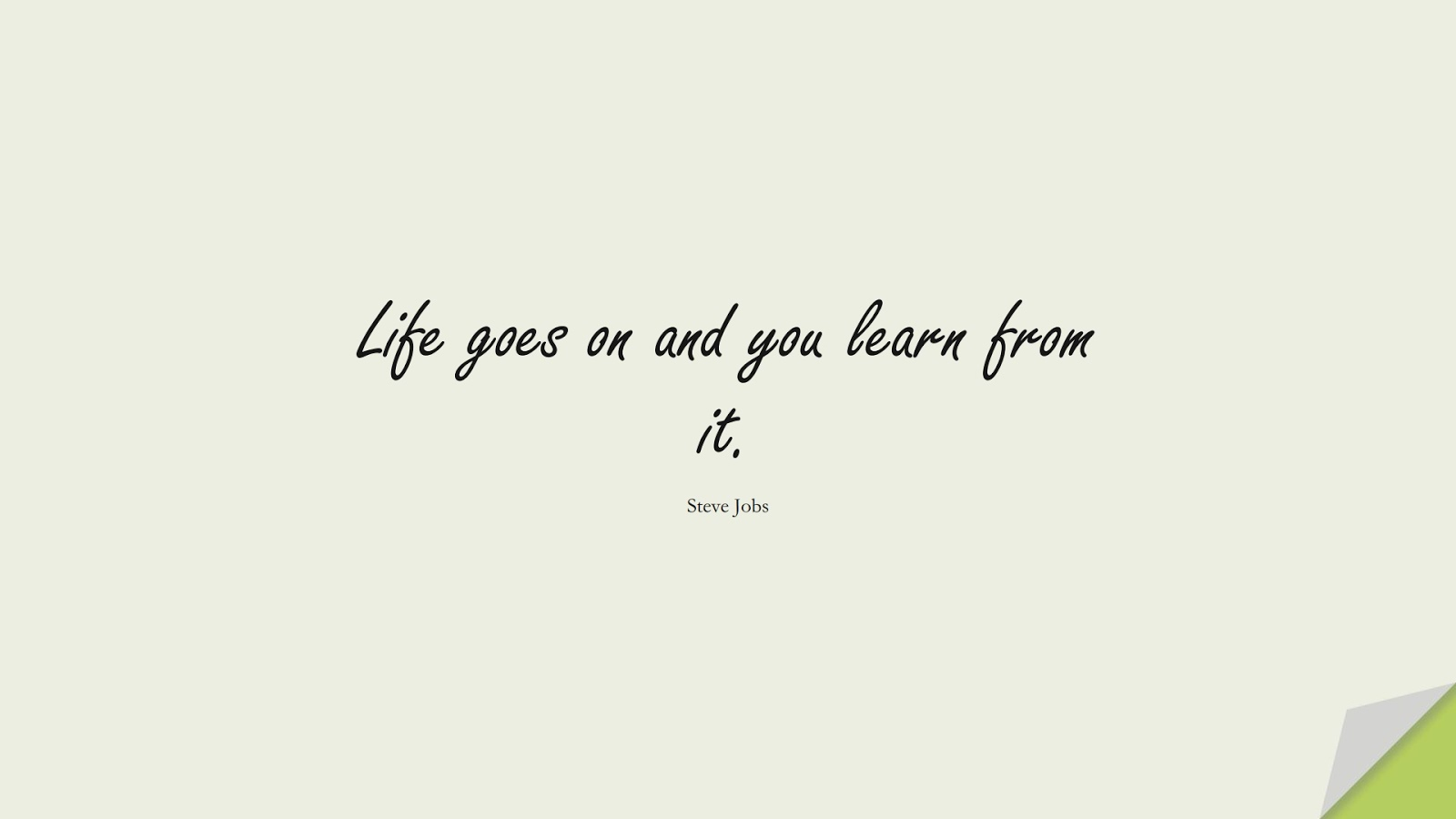 Life goes on and you learn from it. (Steve Jobs);  #SteveJobsQuotes