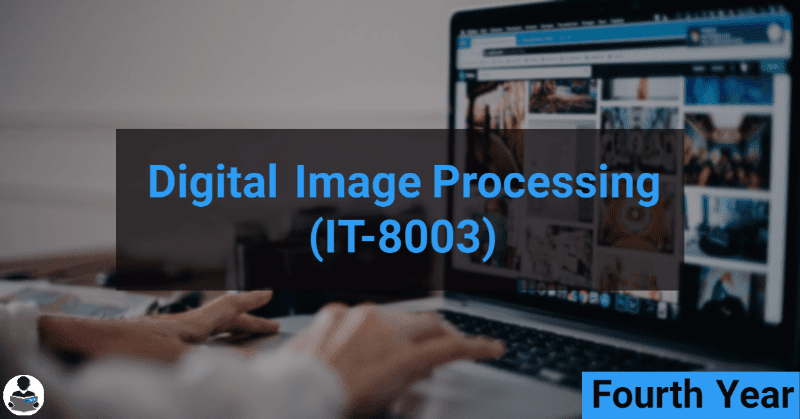 Digital Image Processing (IT-8003) RGPV notes CBGS Bachelor of engineering