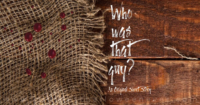 Who Was That Guy?, Original Halloween Short Story, Your Best Halloween Ever