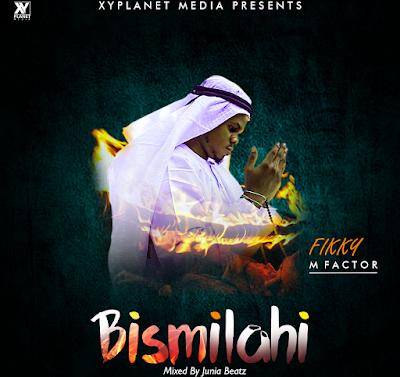 Fikky Mfactor – Bismilahi (Audio + Video)
