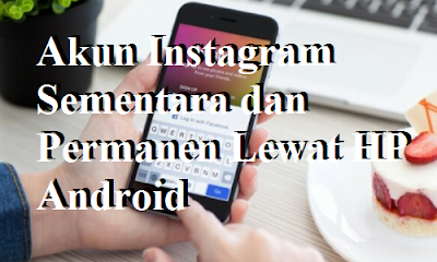 Cara Menghapus Akun Instagram Sementara dan Permanen Lewat HP Android