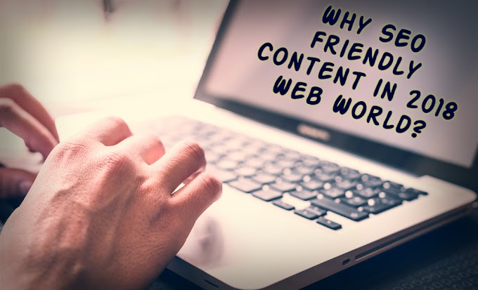 Is it necessary to make a SEO friendly content in 2018 Web World ?