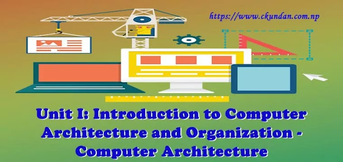 Unit I: Introduction to Computer Architecture and Organization - Computer Architecture