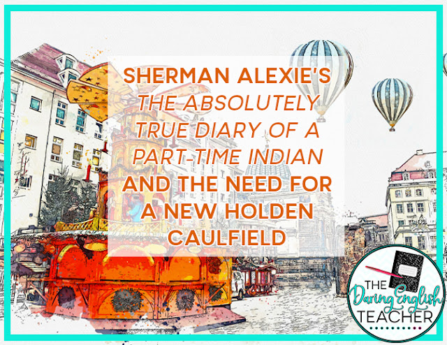 Sherman Alexie's The Absolutely True Diary of a Part-Time Indian And the Need for a New Holden Caulfield