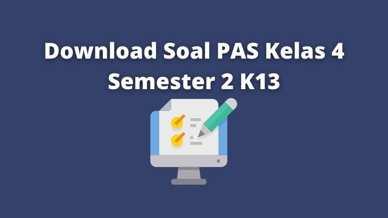 Download soal pas kelas 4 semester 2 k13