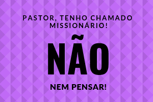 Pastores que não apoiam o Chamado Missionário de suas ovelhas
