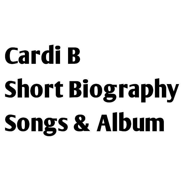 Cardi B Short Biography, Songs & Album