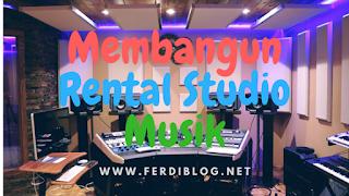Inilah 10 Langkah Mudah Sebelum Membangun Usaha Studio Musik yang Sedang Ngetrend!