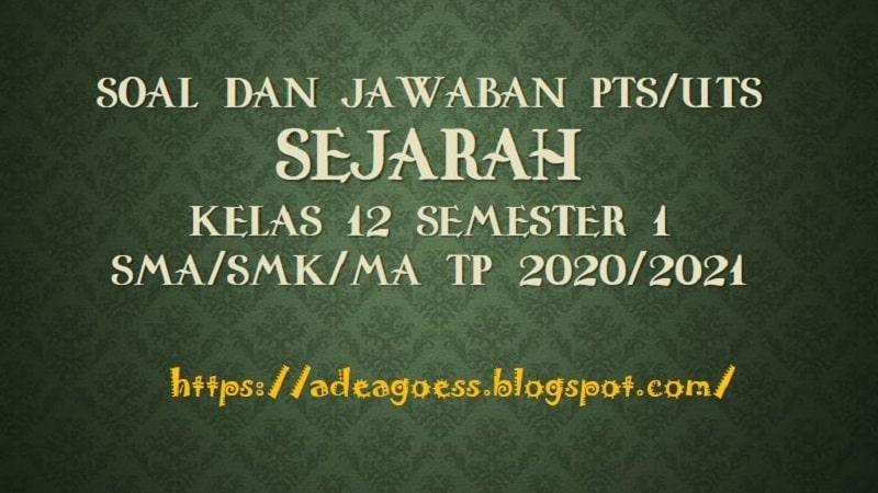 Download Soal Pts Uts Sejarah Kelas 12 Semester 1 Sma Smk Ma Kurikulum 2013 Tp 2020 2021 Sdn Sobang 2