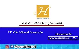 Loker Terbaru SMA SMK D3 S1 Juli 2020 di PT Cita Mineral Investindo Tbk