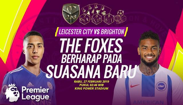 Prediksi Leicester vs Brighton Hove Albion, Rabu 27 Februari 2019 Pukul 02:45 WIB