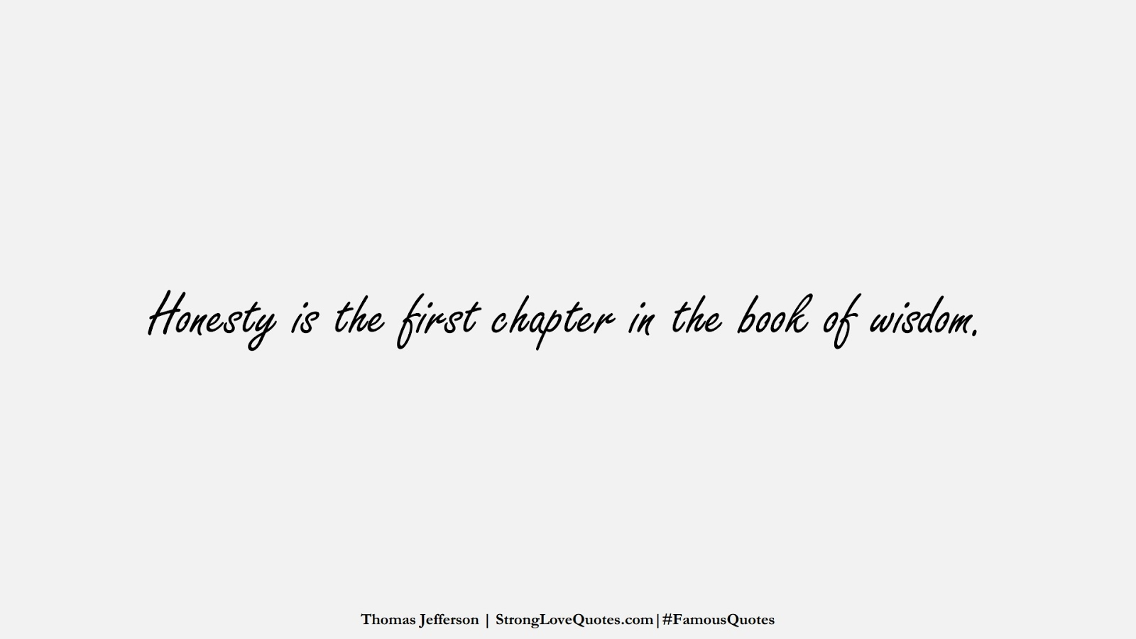 Honesty is the first chapter in the book of wisdom. (Thomas Jefferson);  #FamousQuotes