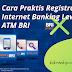 Cara Praktis Registrasi Internet Banking Lewat ATM BRI