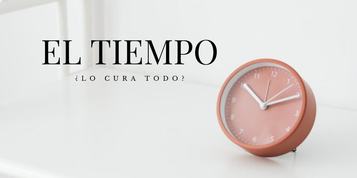 EL TIEMPO, ¿LO CURA TODO?