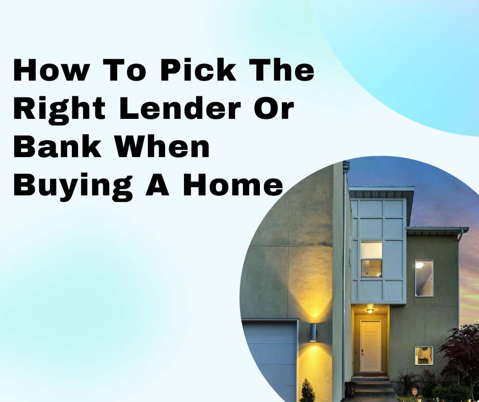 How To Pick The Right Lender Or Bank When Buying A Home