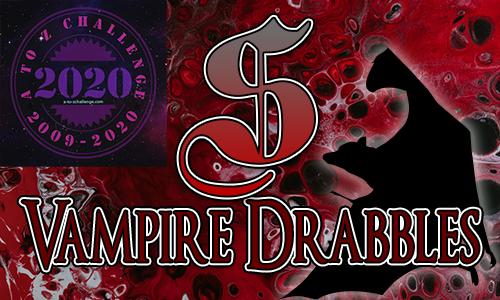 Tasha's Thinkings - Vampire Drabbles - AtoZChallenge 2020 - S
