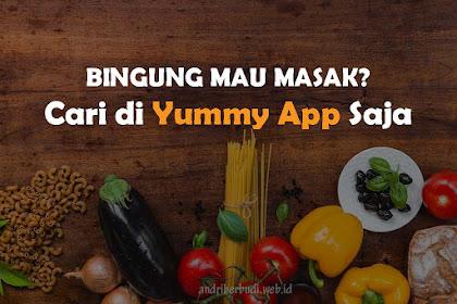 Cari Ide Memasak? Download Aplikasi Resep Masakan Yummy App Saja