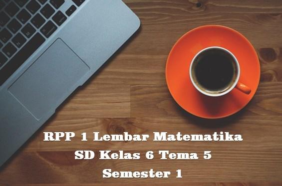 Download RPP 1 Lembar MATEMATIKA SD Kelas 6 Tema 5 Semester 1
