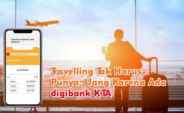 Travelling Tak Harus Punya Uang Karena Ada digibank KTA