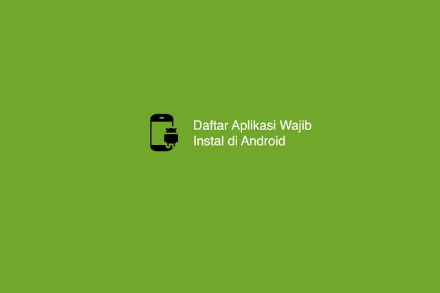 7 Daftar Aplikasi Wajib Instal di Android