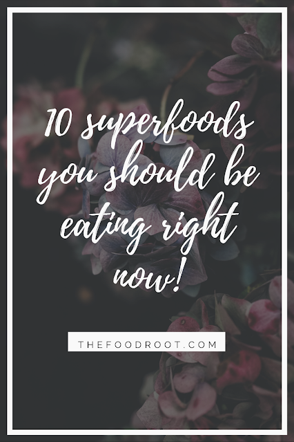 10 Superfoods you should be eating right now