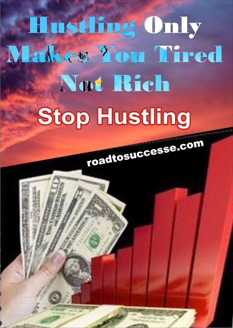 Hustling Only Makes You Tired Not Rich - Stop Hustling