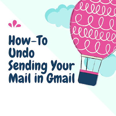 How To Undo Sending Your Mail in Gmail