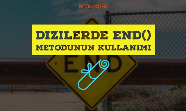 Dizilerde End() Metodunun Kullanımı