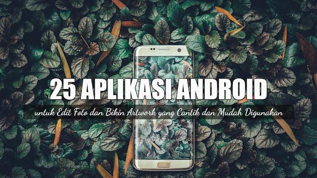 Republished: 25 Aplikasi Android untuk Edit Foto dan Bikin Artwork yang Cantik dan Mudah Digunakan