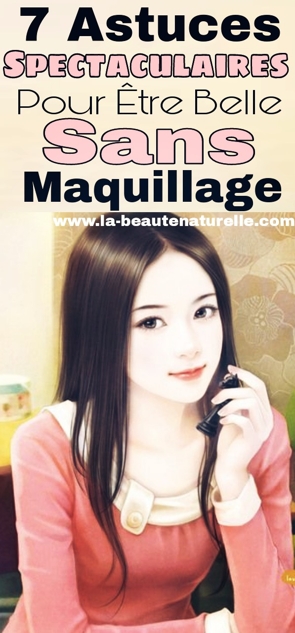 7 Astuces spectaculaires pour être belle sans maquillage