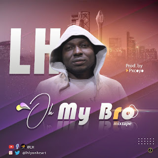 DOWNLOAD MUSIC MP3: Oh My Bro - LH