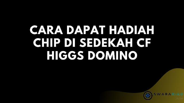 Cara Dapat Hadiah Chip Di Sedekah CF Higgs Domino