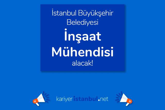 İstanbul Büyükşehir Belediyesi, inşaat mühendisi alacak. İBB iş ilanına kimler başvurabilir? Detaylar kariyeristanbul.net'te!