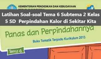 Latihan Soal-soal Tema 6 Subtema 2 Kelas 5 SD  Perpindahan Kalor di Sekitar Kita